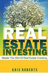 Real Estate Investing: Master The Skill Of Real Estate Investing