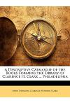 A Descriptive Catalogue of the Books Forming the Library of Clarence H. Clark ... Philadelphia
