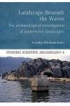 Landscape Beneath the Waves: The Archaeological Exploration of Underwater Landscapes