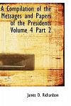 A Compilation of the Messages and Papers of the Presidents Volume 4 Part 2