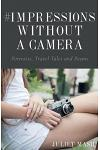 #impressions Without a Camera: Portraits, Travel Tales and Poems