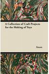 A Collection of Craft Projects for the Making of Toys