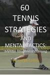 60 Tennis Strategies and Mental Tactics: Mental Toughness Training