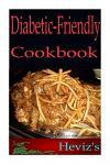 Diabetic-Friendly Desserts 101. Delicious, Nutritious, Low Budget, Mouth watering Diabetic-Friendly Desserts Cookbook