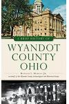 A Brief History of Wyandot County, Ohio