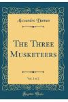 The Three Musketeers, Vol. 2 of 2 (Classic Reprint)