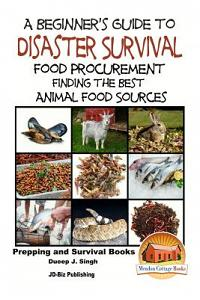 A Beginner's Guide to Disaster Survival: Food Procurement - Finding the Best Animal Food Sources