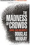 The Madness of Crowds : Gender, Race and Identity; THE SUNDAY TIMES BESTSELLER