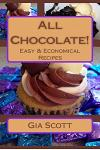 All Chocolate!: Easy & Economical Recipes Anyone Can Make At Home