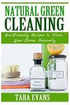 Natural Green Cleaning: Eco-Friendly Recipes to Clean Your Home Naturally