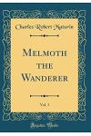 Melmoth the Wanderer, Vol. 1 (Classic Reprint)