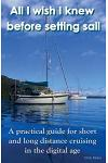 All I Wish I Knew Before Setting Sail: A Practical Guide for Short and Long Distance Cruising in the Digital Age