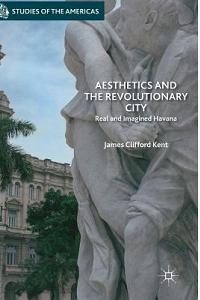 Aesthetics and the Revolutionary City: Real and Imagined Havana