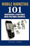 Mobile Marketing: 101 Inexpensive & Profitable Ideas for Small Business