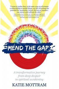Mend the Gap: A Transformative Journey from Deep Despair to Spiritual Awakening