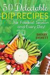 50 Delectable Dip Recipes