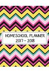 2017 - 2018 Homeschool Planner: Ultimate Homeschool Monthly and Weekly Lesson Plan for Parents and Teacher
