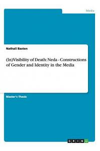 (in)Visibility of Death: Neda - Constructions of Gender and Identity in the Media
