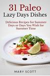 31 Paleo Lazy Days Dishes: Delicious Recipes for Summer Days or Days You Wish for Summer Time