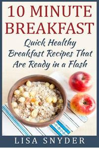 10 Minute Breakfast: Quick Healthy Breakfast Recipes That Are Ready in a Flash