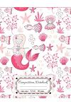 Composition Notebook: Pink Mermaid Composition & Creative Writing Book - Wide Ruled: 110 Pages,8.5x11 Lined Writing Paper for School Student