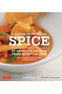 Touch of Tropical Spice: From Chili Crab to Laksa: 75 Fabulous Recipes from Monsoon Asia