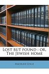 Lost But Found: Or, the Jewish Home