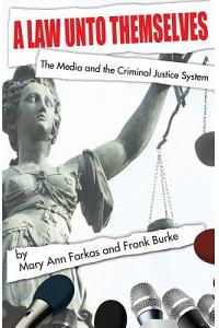 A Law Unto Themselves: The Media and the Criminal Justice System