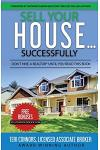 Sell Your House Successfully: Don't Hire A Realtor(R) Until You Read This Book