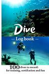 Dive Log Book: Scuba Diving Logbook, 100 dives, for training, certification and fun