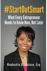 #StartOutSmart: What Every Entrepreneur Needs to Know Now, Not Later