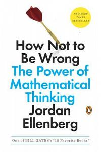How Not to Be Wrong: The Power of Mathematical Thinking