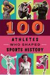 100 Athletes Who Shaped Sports History