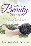 Natural Beauty Secrets: The Best Natural Beauty Recipes for a Naturally Beautiful You
