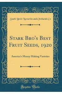 Stark Bro's Best Fruit Seeds, 1920: America's Money Making Varieties (Classic Reprint)