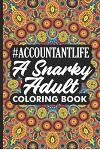 #Accountantlife A Snarky Adult Coloring Book: Humorous Coloring Book For Adults, Stress Relieving Coloring For Accountants, Funny Accounting Quotes, A