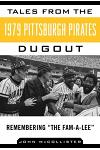 Tales from the 1979 Pittsburgh Pirates Dugout: Remembering a the Fam-A-Leea