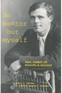 'no Mentor But Myself': Jack London on Writing and Writers, Second Edition