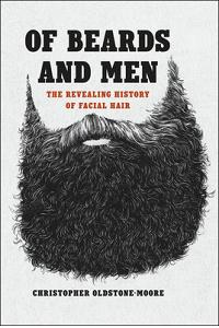Of Beards and Men: The Revealing History of Facial Hair