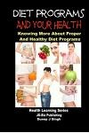 Diet Programs and Your Health - Knowing More about Proper and Healthy Diet Programs