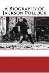 A Biography of Jackson Pollock