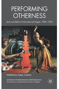 Performing Otherness: Java and Bali on International Stages, 1905-1952