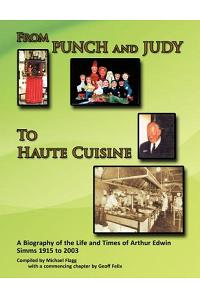 'from Punch and Judy to Haute Cuisine'- A Biography on the Life and Times of Arthur Edwin SIMMs 1915-2003