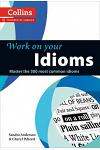 Work on Your Idioms: Master the 300 Most Common Idioms