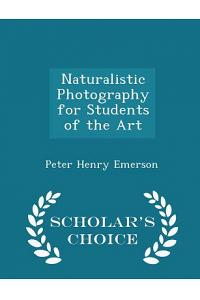Naturalistic Photography for Students of the Art - Scholar's Choice Edition