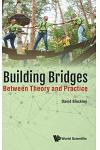 Building Bridges: Between Theory and Practice