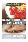 Slow Cooking Chicken: Over 65+ Low Carb Slow Cooker Chicken Recipes, Dump Dinners Recipes, Quick & Easy Cooking Recipes, Antioxidants & Phyt