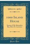 1000 Island House: Season of '88; Alexandria Bay, River St. Lawrence (Classic Reprint)