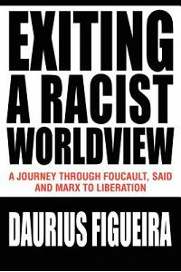 Exiting a Racist Worldview: A Journey Through Foucault, Said and Marx to Liberation