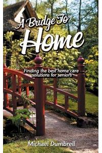 A Bridge to Home: Finding the Best Home Care Solutions for Seniors: Home Health Care in W Florida